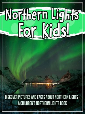 cover image of Northern Lights For Kids! Discover Pictures and Facts About Northern Lights--A Children's Northern Lights Book