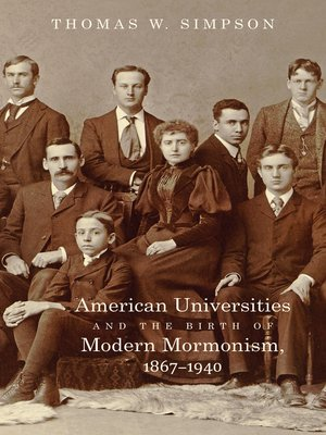cover image of American Universities and the Birth of Modern Mormonism, 1867–1940