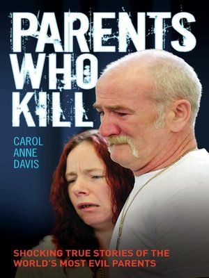 cover image of Parents Who Kill--Shocking True Stories of the World's Most Evil Parents