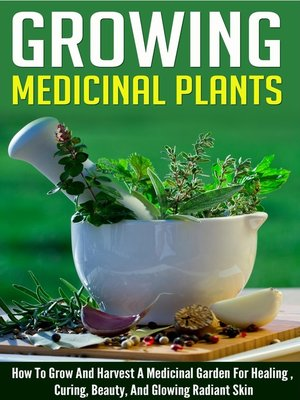 cover image of Growing Medicinal Plants--How to Grow and Harvest a Medicinal Garden for Healing, Curing, Beauty, and Glowing Radiant Skin
