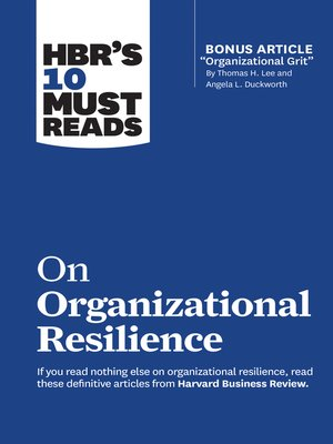 """cover image of HBR's 10 Must Reads on Organizational Resilience (with bonus article """"Organizational Grit"""" by Thomas H. Lee and Angela L. Duckworth)"""