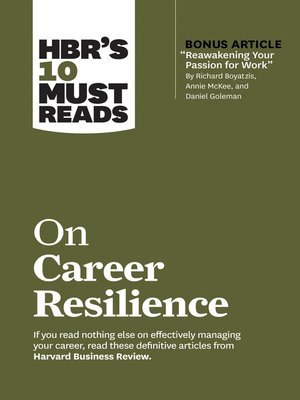 """cover image of HBR's 10 Must Reads on Career Resilience (with bonus article """"Reawakening Your Passion for Work"""" by Richard E. Boyatzis, Annie McKee, and Daniel Goleman)"""