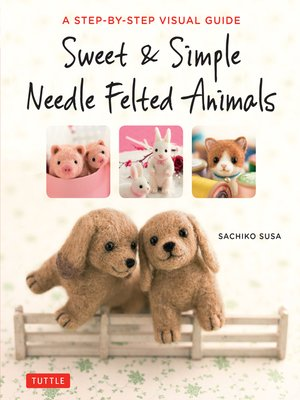 cover image of Sweet & Simple Needle Felted Animals