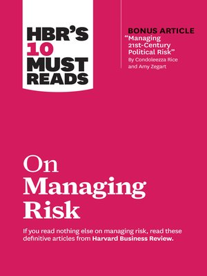 """cover image of HBR's 10 Must Reads on Managing Risk (with bonus article """"Managing 21st-Century Political Risk"""" by Condoleezza Rice and Amy Zegart)"""