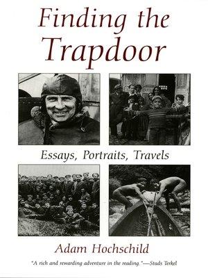 adam essay finding hochschild portrait trapdoor travel Adam essay finding hochschild portrait review trapdoor travel, best homework help apps, who to write an annotated bibliography.