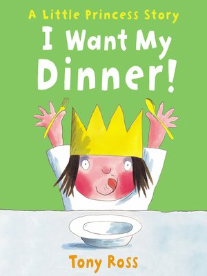 cover image of I Want My Dinner! (Little Princess)