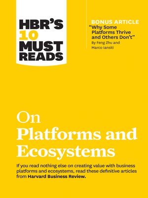 """cover image of HBR's 10 Must Reads on Platforms and Ecosystems (with bonus article by """"Why Some Platforms Thrive and Others Don't"""" by Feng Zhu and Marco Iansiti)"""