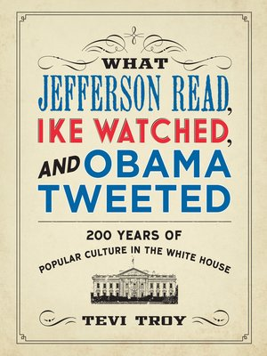 cover image of What Jefferson Read, Ike Watched, and Obama Tweeted