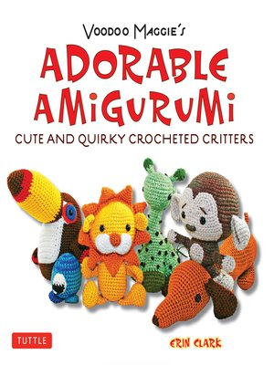 cover image of Adorable Amigurumi--Cute and Quirky Crocheted Critters