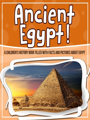 cover image of Ancient Egypt! a Children's History Book Filled With Facts and Pictures About Egypt