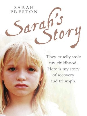 cover image of Sarah's Story--They cruelly stole my childhood. Here is my story of recovery and triumph