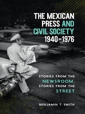 cover image of The Mexican Press and Civil Society, 1940–1976