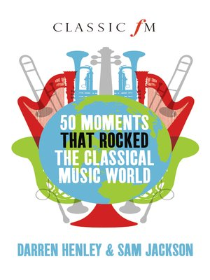 cover image of 50 Moments that Rocked the Classical Music World
