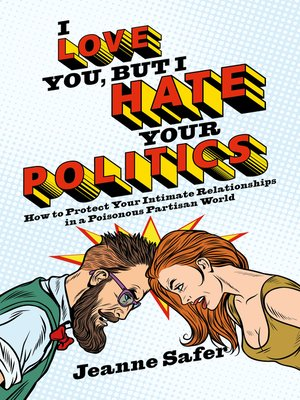 cover image of I Love You, But I Hate Your Politics