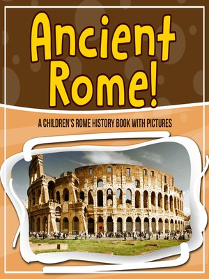 cover image of Ancient Rome! a Children's Rome History Book With Pictures