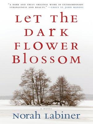cover image of Let the Dark Flower Blossom