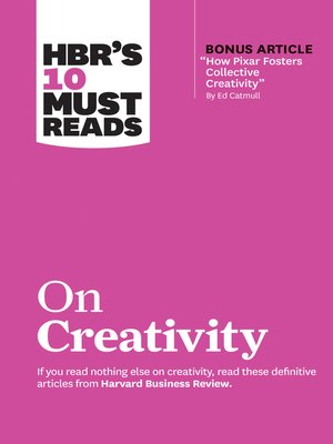 """cover image of HBR's 10 Must Reads on Creativity (with bonus article """"How Pixar Fosters Collective Creativity"""" by Ed Catmull)"""