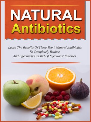 cover image of Natural Antibiotics Learn the Benefits of These Top 9 Natural Antibiotics to Completely Reduce and Effectively Get Rid of Infections/Illnesses