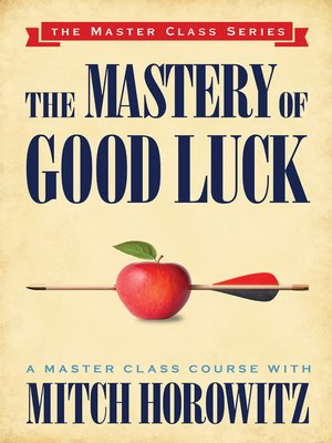 cover image of The Mastery of Good Luck (Master Class Series)