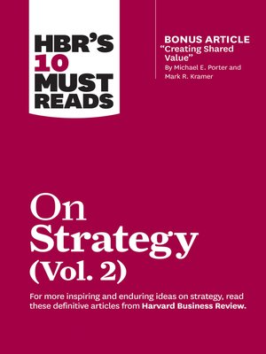 """cover image of HBR's 10 Must Reads on Strategy, Volume 2 (with bonus article """"Creating Shared Value"""" by Michael E. Porter and Mark R. Kramer)"""