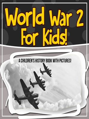 cover image of World War 2 For Kids! a Children's History Book With Pictures!