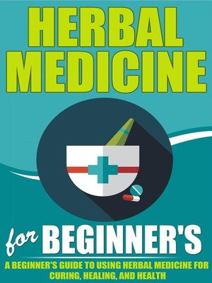 cover image of Herbal Medicine For Beginners--A Beginner's Guide for Using Herbal Medicine for Curing, Healing and Health
