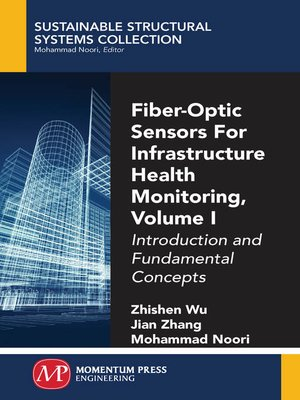 cover image of Fiber-Optic Sensors For Infrastructure Health Monitoring, Volume I