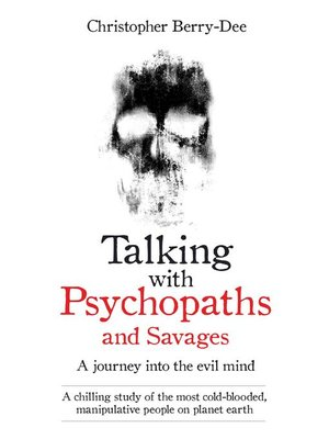cover image of Talking With Psychopaths and Savages--A journey into the evil mind