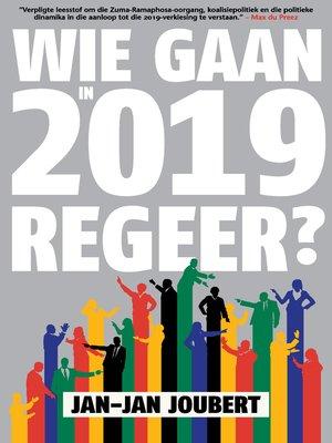 cover image of Wie Gaan in 2019 Regeer?