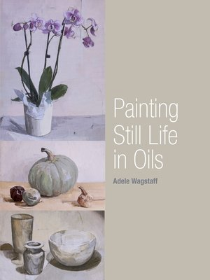 cover image of Painting Still Life in Oils