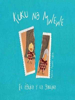 cover image of Kuku na Mwewe--El aguila y la gallina (Kuku and Mwewe--A Swahili Folktale)