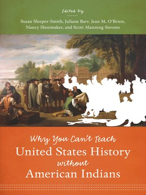 cover image of Why You Can't Teach United States History without American Indians