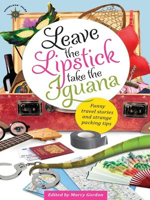 cover image of Leave the Lipstick, Take the Iguana