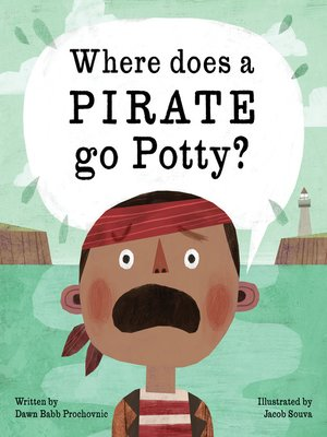 cover image of Where Does a Pirate Go Potty?