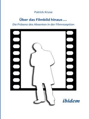 cover image of Über das Filmbild hinaus... Die Präsenz des Absenten in der Filmrezeption