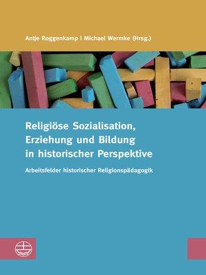cover image of Religiöse Sozialisation, Erziehung und Bildung in historischer Perspektive