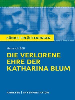 cover image of Die verlorene Ehre der Katharina Blum. Königs Erläuterungen.