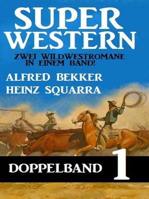 cover image of Super Western Doppelband 1--Zwei Wildwestromane in einem Band