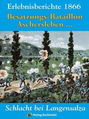 cover image of SCHLACHT BEI LANGENSALZA 1866. Besatzungs-Bataillons Aschersleben und andere Erinnerungsberichte