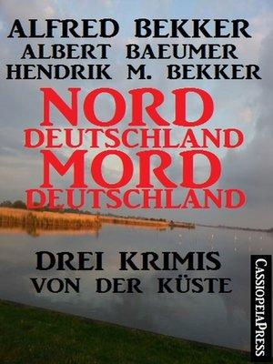 cover image of Norddeutschland, Morddeutschland--3 Krimis von der Küste