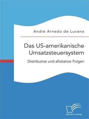 cover image of Das US-amerikanische Umsatzsteuersystem. Distributive und allokative Folgen