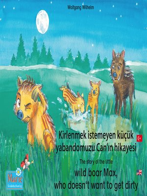 cover image of Kirlenmek istemeyen küçük yabandomuzu Can'ın hikayesi. Türkçe-İngilizce. / the story of the little wild boar Max, who doesn't want to get dirty. Turkish-English.