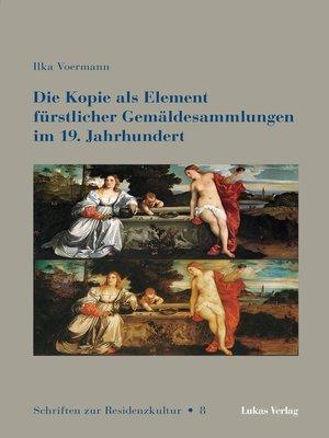 cover image of Die Kopie als Element fürstlicher Gemäldesammlungen im 19. Jahrhundert
