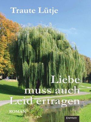 cover image of Liebe muss auch Leid ertragen