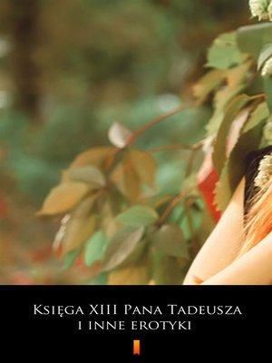 cover image of Księga XIII Pana Tadeusza i inne erotyki