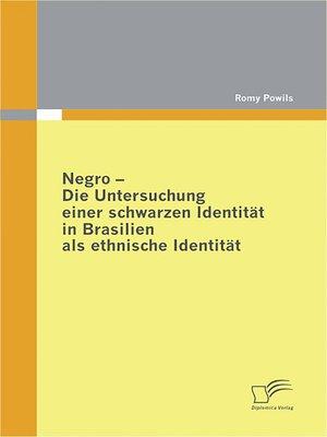 cover image of Negro--Die Untersuchung einer schwarzen Identität in Brasilien als ethnische Identität