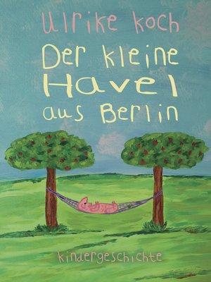 cover image of Der kleine Havel aus Berlin