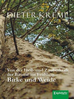 cover image of Von der Heil- und Zauberkraft der Bäume im Frühling – Birke und Weide