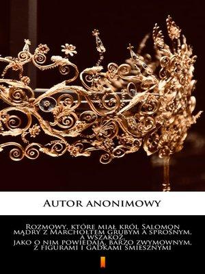 cover image of Rozmowy, które miał król Salomon mądry z Marchołtem grubym a sprośnym, a wszakoż, jako o nim powiedają, barzo zwymownym, z figurami i gadkami śmiesznymi