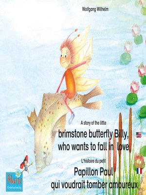 cover image of L'histoire du petit Papillon Paul qui voudrait tomber amoureux. Francais-Anglais. / a story of the little brimstone butterfly Billy, who wants to fall in love. French-English.